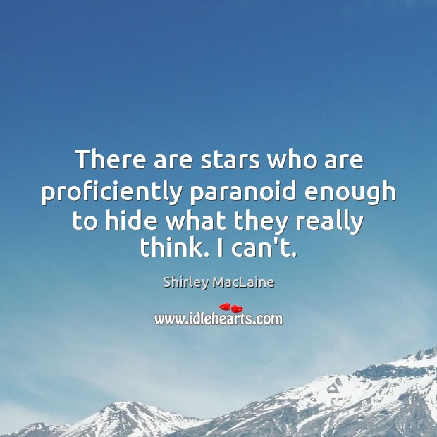 There are stars who are proficiently paranoid enough to hide what they Image