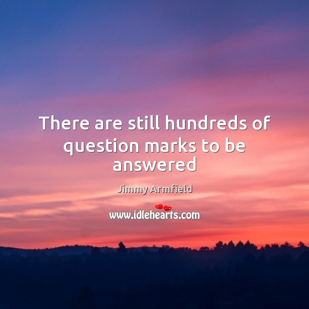 There are still hundreds of question marks to be answered Image