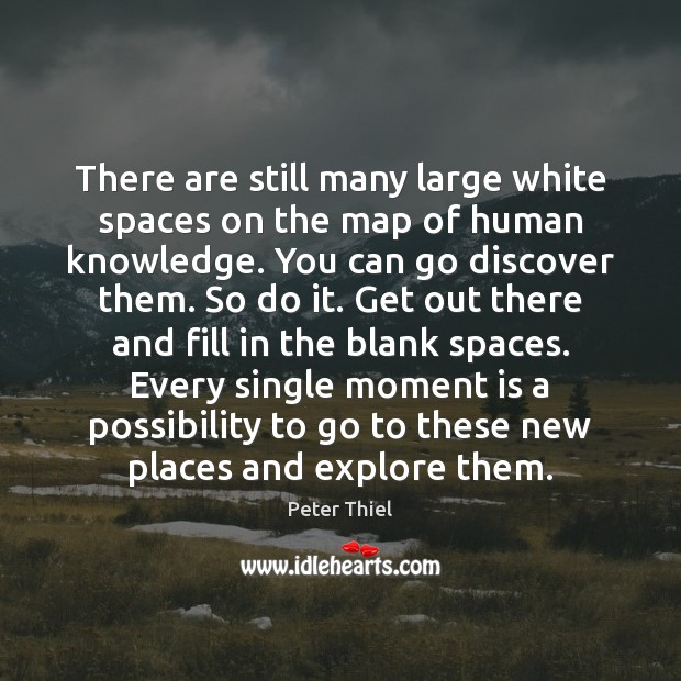 There are still many large white spaces on the map of human Peter Thiel Picture Quote
