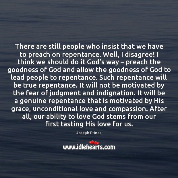 There are still people who insist that we have to preach on Unconditional Love Quotes Image