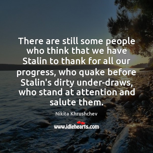 There are still some people who think that we have Stalin to Nikita Khrushchev Picture Quote