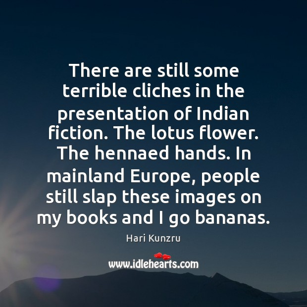 hari kunzru quote there are still some terrible cliches in the presentation of indian fiction. Black Bedroom Furniture Sets. Home Design Ideas