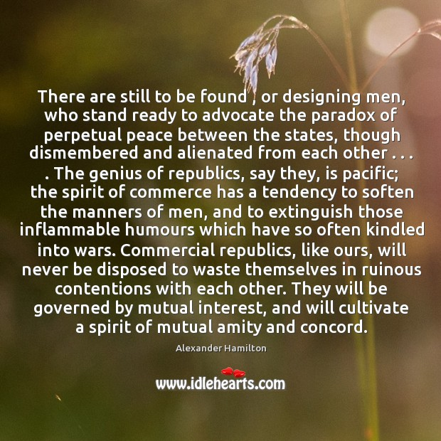 There are still to be found , or designing men, who stand ready Image