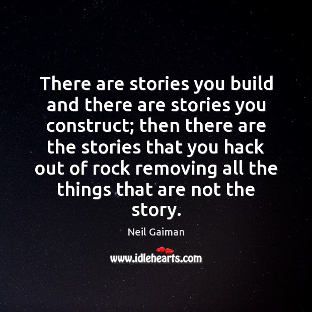 There are stories you build and there are stories you construct; then Image