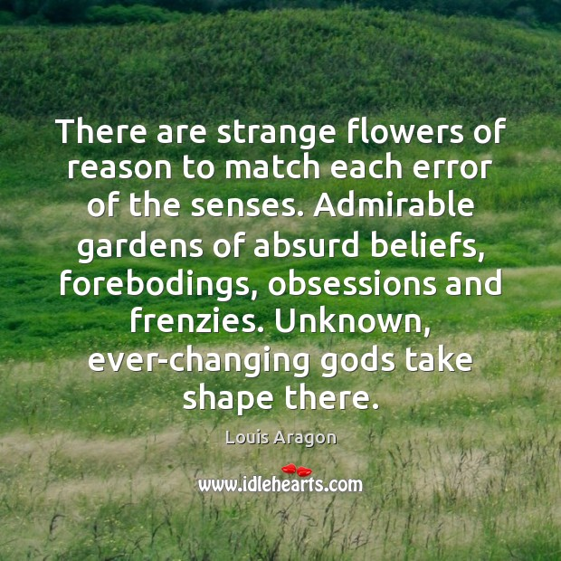 There are strange flowers of reason to match each error of the Louis Aragon Picture Quote