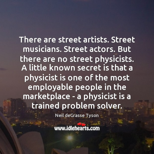 There are street artists. Street musicians. Street actors. But there are no Neil deGrasse Tyson Picture Quote