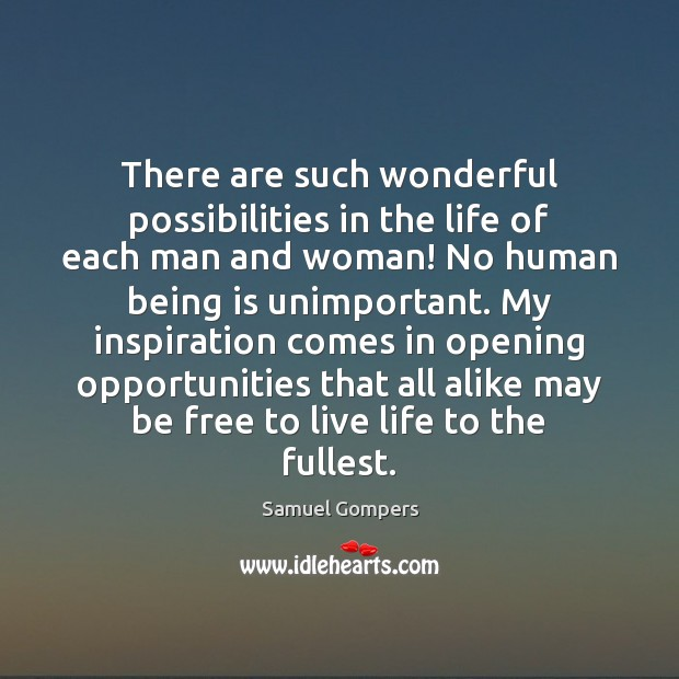 There are such wonderful possibilities in the life of each man and Samuel Gompers Picture Quote