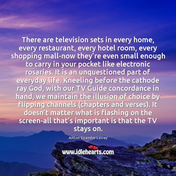 There are television sets in every home, every restaurant, every hotel room, Anton Szandor LaVey Picture Quote