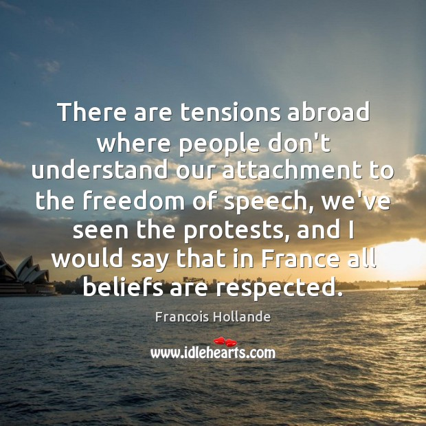 There are tensions abroad where people don't understand our attachment to the Freedom of Speech Quotes Image