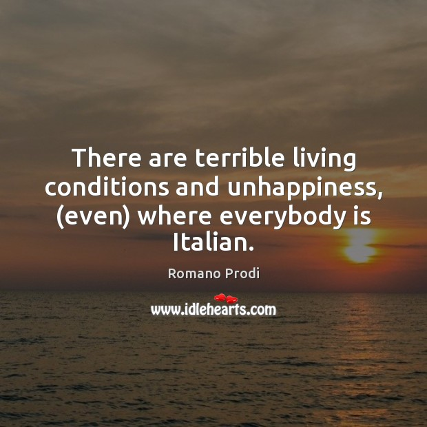 There are terrible living conditions and unhappiness, (even) where everybody is Italian. Image