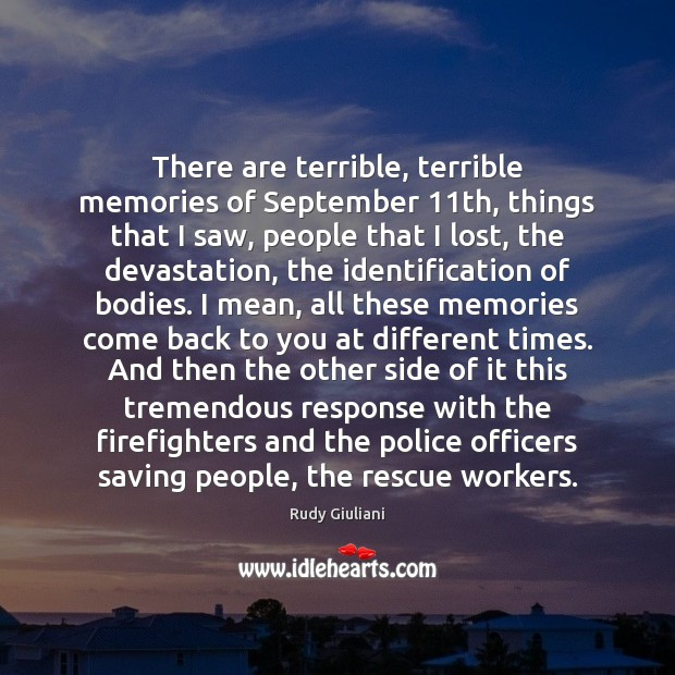 Rudy Giuliani Picture Quote image saying: There are terrible, terrible memories of September 11th, things that I saw,