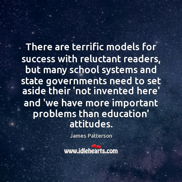 There are terrific models for success with reluctant readers, but many school James Patterson Picture Quote