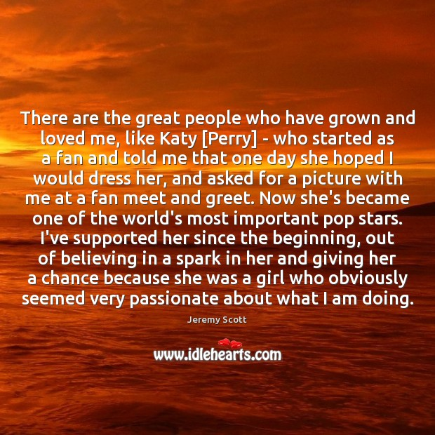 There are the great people who have grown and loved me, like Jeremy Scott Picture Quote