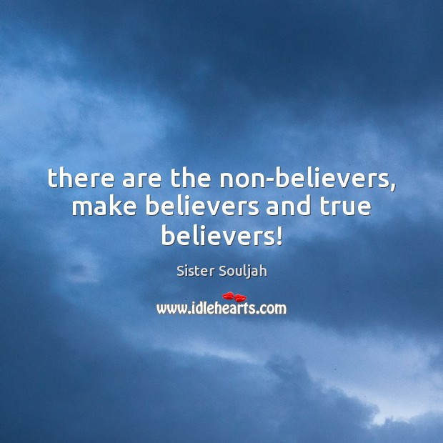 There are the non-believers, make believers and true believers! Image