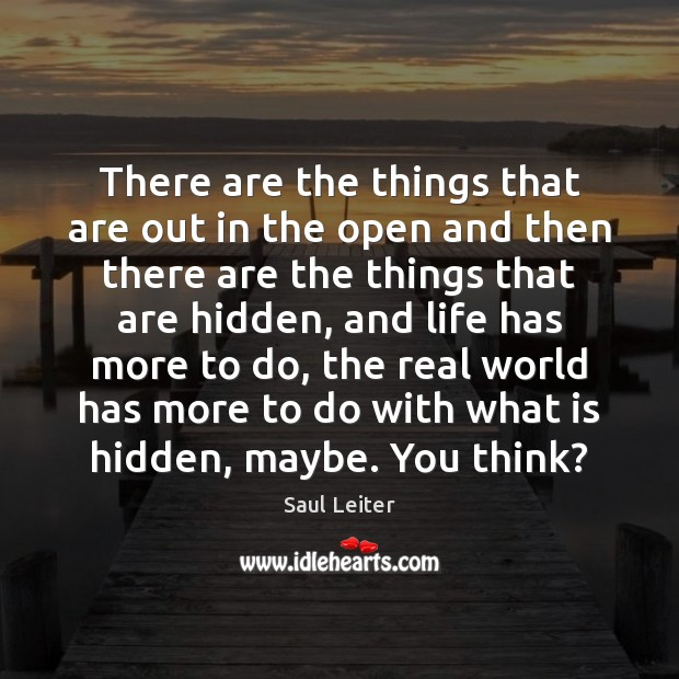 There are the things that are out in the open and then Image
