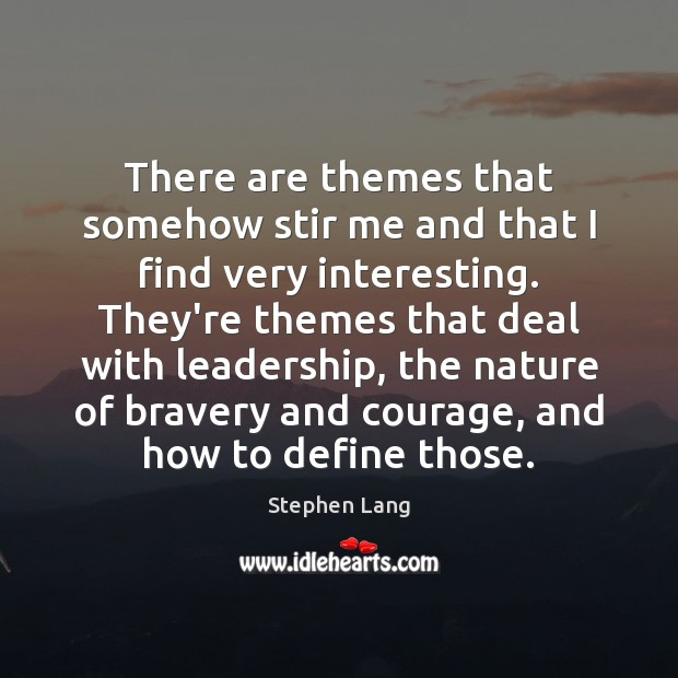 Stephen Lang Picture Quote image saying: There are themes that somehow stir me and that I find very