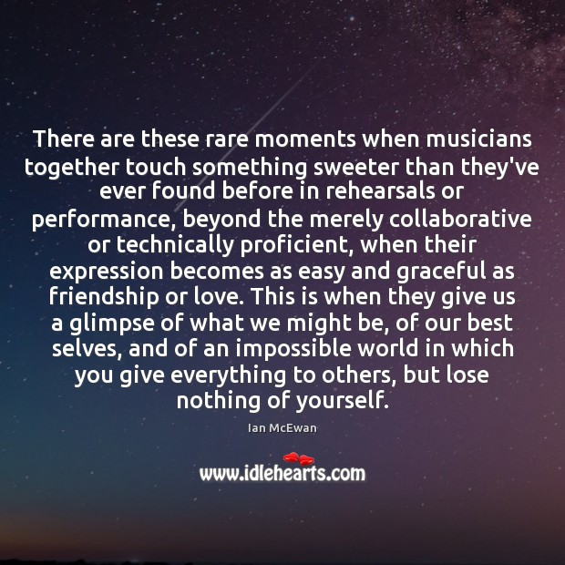 There are these rare moments when musicians together touch something sweeter than Ian McEwan Picture Quote