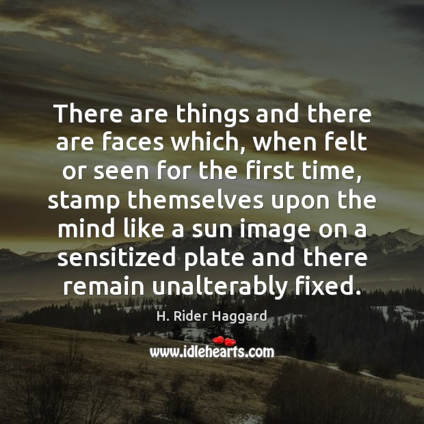There are things and there are faces which, when felt or seen H. Rider Haggard Picture Quote