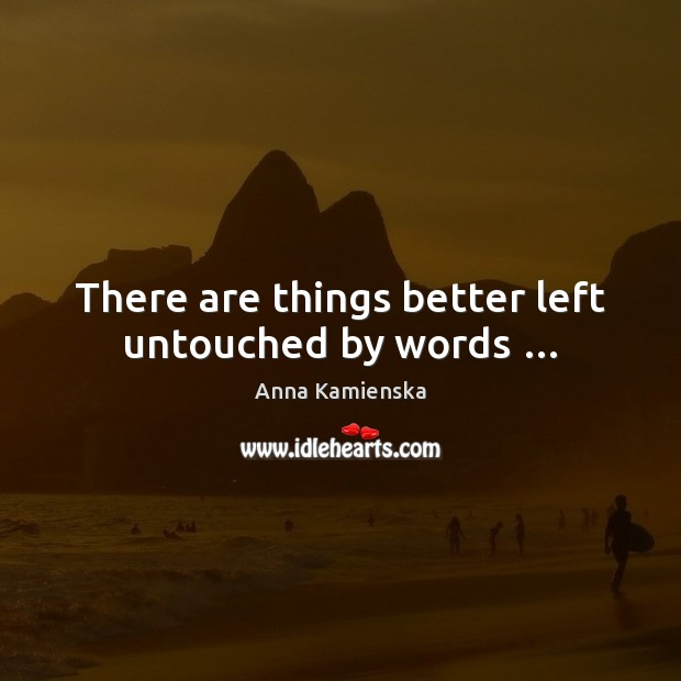Image, There are things better left untouched by words …