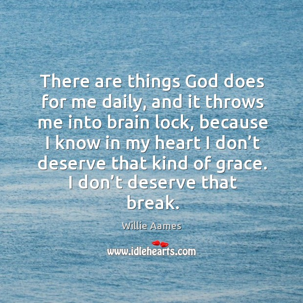 There are things God does for me daily, and it throws me into brain lock Willie Aames Picture Quote