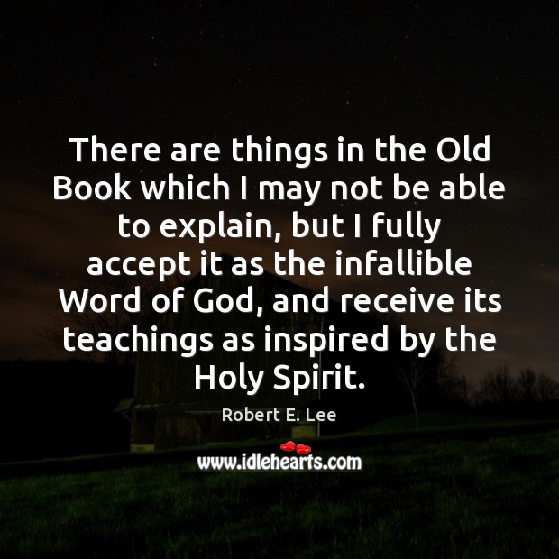 There are things in the Old Book which I may not be Robert E. Lee Picture Quote