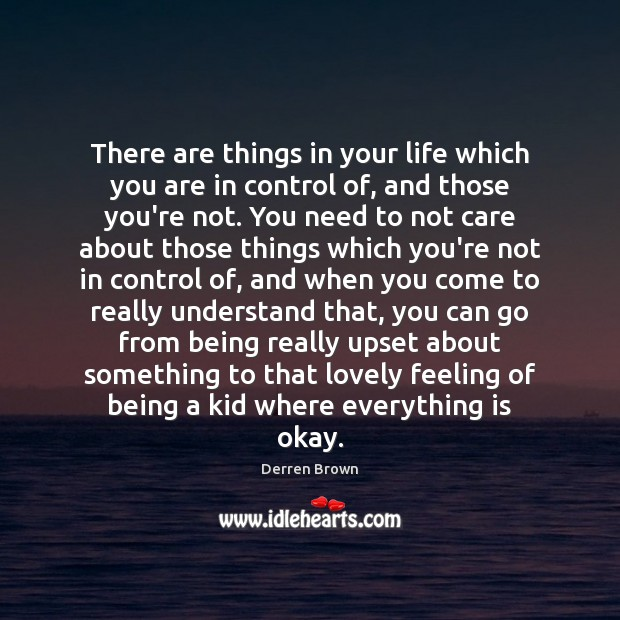 There are things in your life which you are in control of, Derren Brown Picture Quote