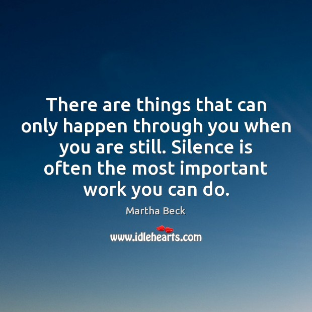 There are things that can only happen through you when you are Silence Quotes Image