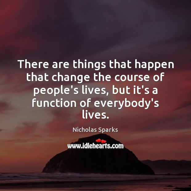 Image, There are things that happen that change the course of people's lives,