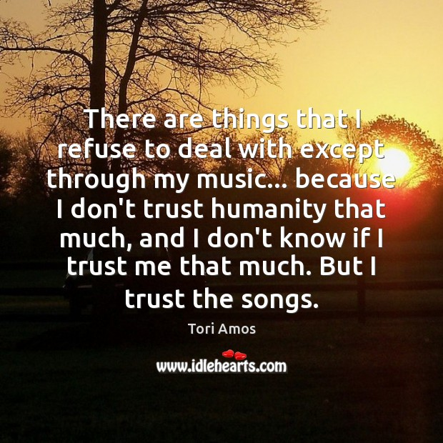 There are things that I refuse to deal with except through my Humanity Quotes Image