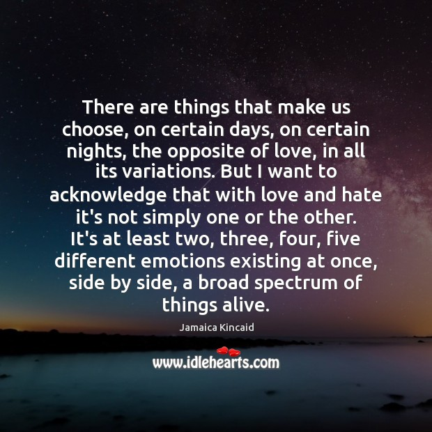 There are things that make us choose, on certain days, on certain Love and Hate Quotes Image