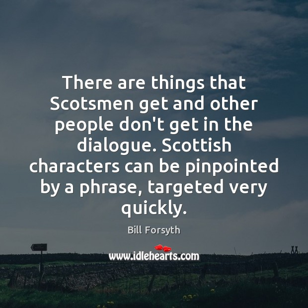 Image, There are things that Scotsmen get and other people don't get in