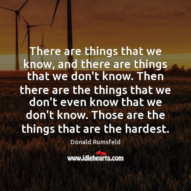 There are things that we know, and there are things that we Donald Rumsfeld Picture Quote