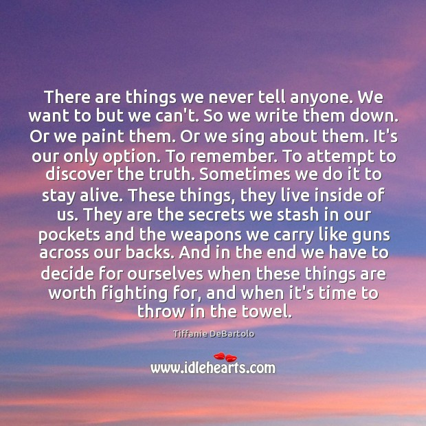 There are things we never tell anyone. We want to but we Image