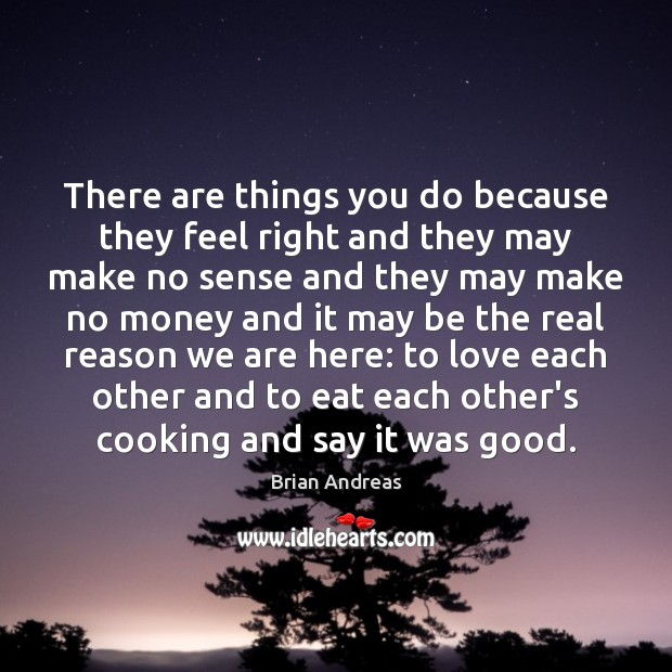 Image, There are things you do because they feel right and they may