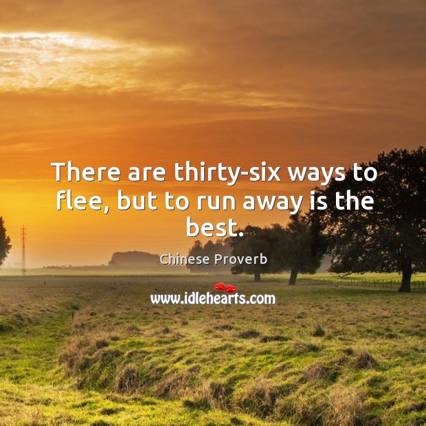 Image, There are thirty-six ways to flee, but to run away is the best.