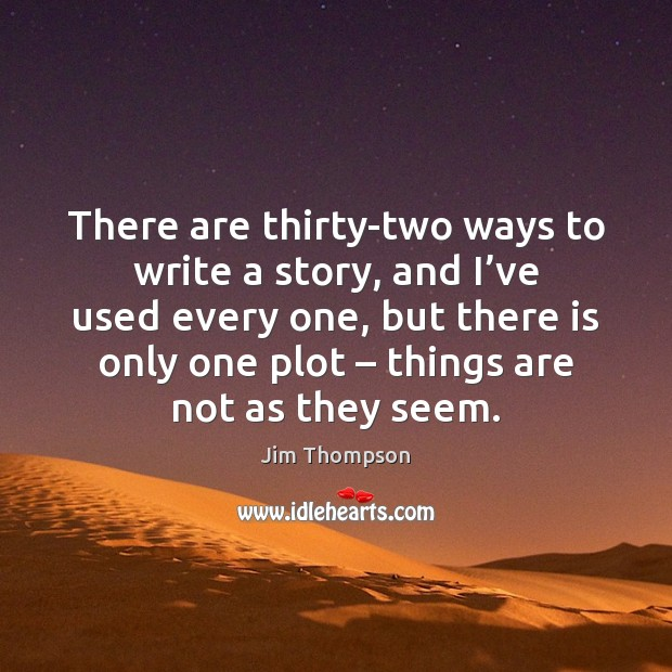 Image, There are thirty-two ways to write a story, and I've used