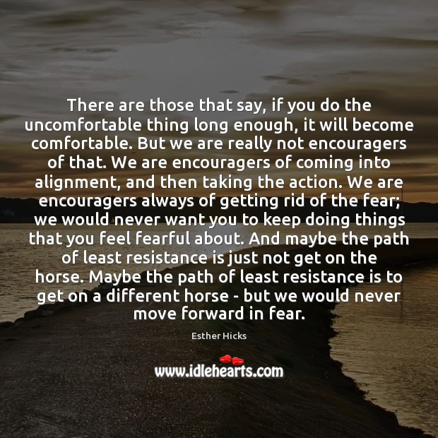 There are those that say, if you do the uncomfortable thing long Esther Hicks Picture Quote