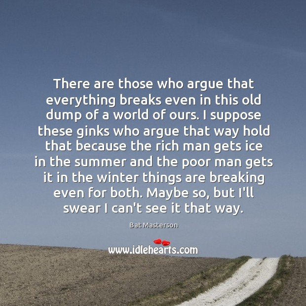 There are those who argue that everything breaks even in this old Bat Masterson Picture Quote