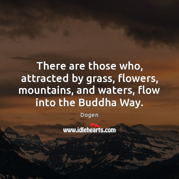 There are those who, attracted by grass, flowers, mountains, and waters, flow Image