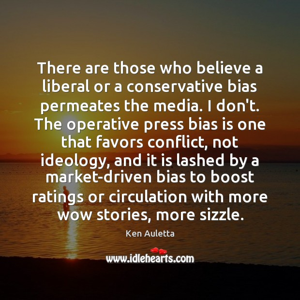 There are those who believe a liberal or a conservative bias permeates Image