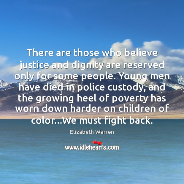 There are those who believe justice and dignity are reserved only for Elizabeth Warren Picture Quote