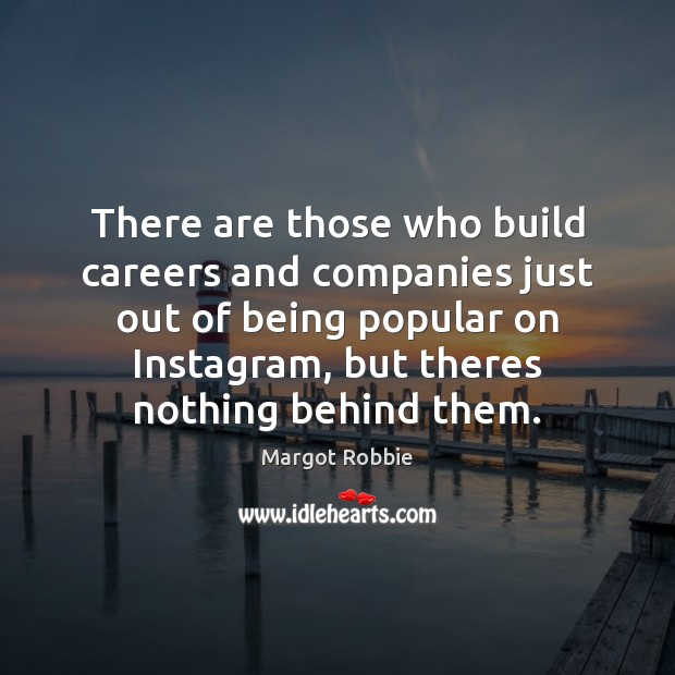 Image, There are those who build careers and companies just out of being
