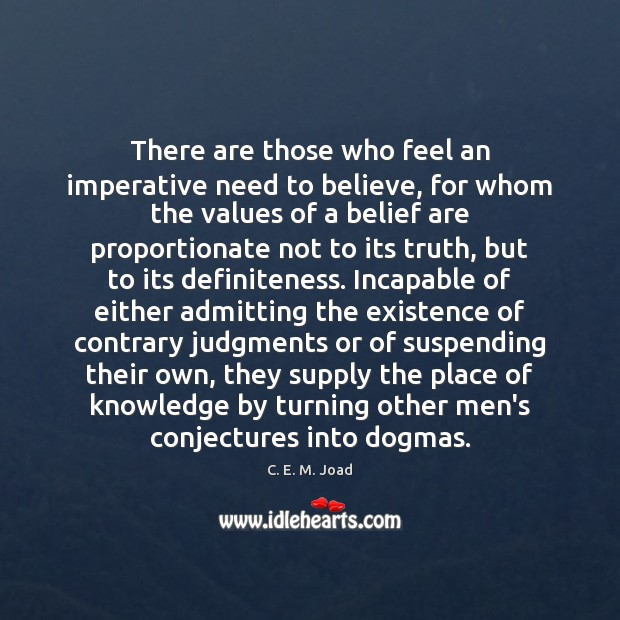 Image, There are those who feel an imperative need to believe, for whom