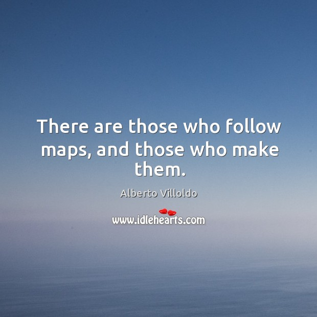 Image, There are those who follow maps, and those who make them.