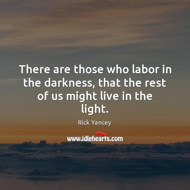 There are those who labor in the darkness, that the rest of us might live in the light. Image