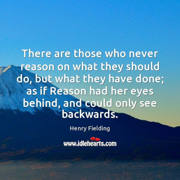 There are those who never reason on what they should do, but Henry Fielding Picture Quote