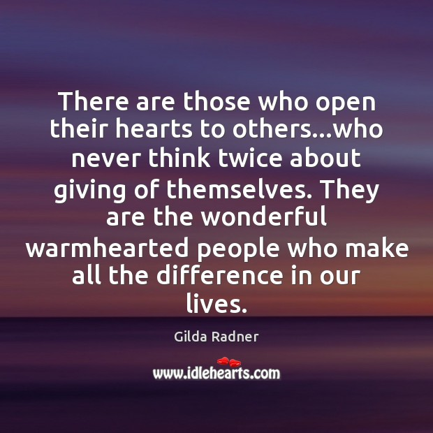 There are those who open their hearts to others…who never think Image