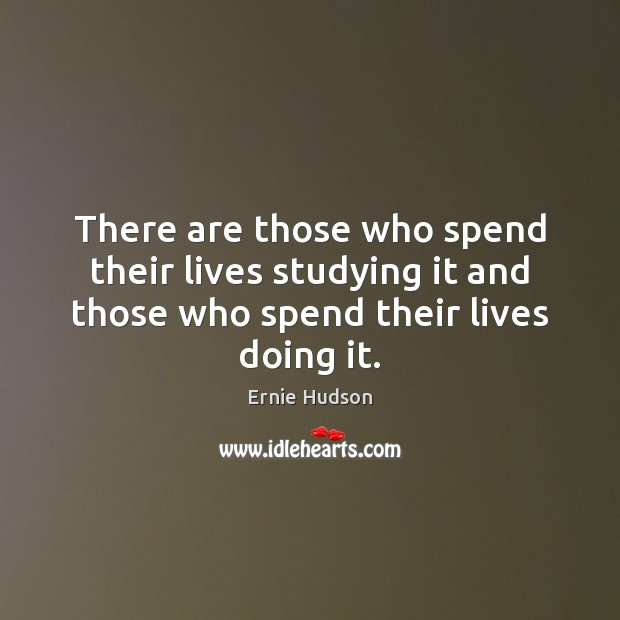 There are those who spend their lives studying it and those who Image