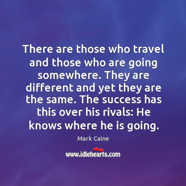 Image, There are those who travel and those who are going somewhere.