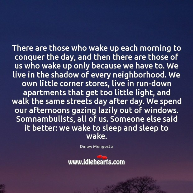There are those who wake up each morning to conquer the day, Image
